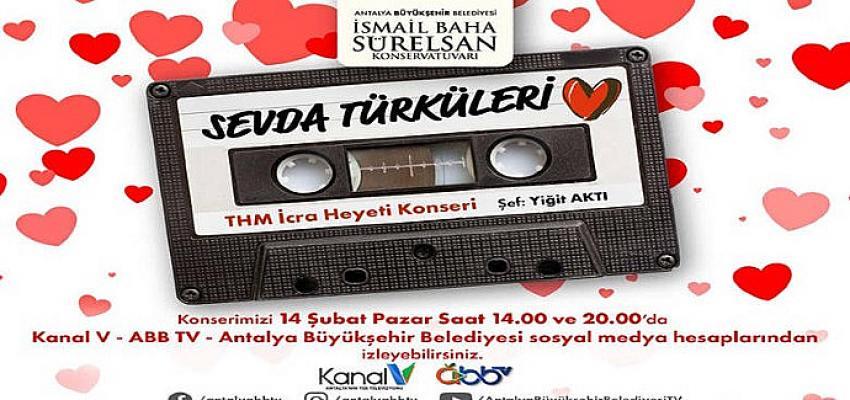 Antalya Büyükşehir'den 14 Şubat'a özel 'Sevda Türküleri' konseri