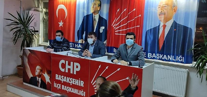 CHP Başakşehir İlçe Başkanı Bakır'dan Önemli Açıklama