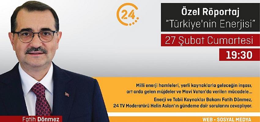 Enerji ve Tabii Kaynaklar Bakanı Fatih Dönmez 24 canlı yayınında anlatacak
