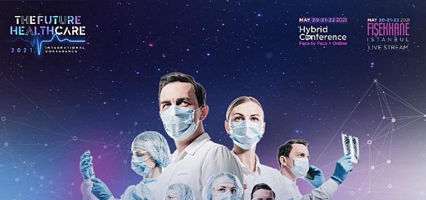 The Future Healthcare 2021 Konferansı'nda Sağlığın Bugünü ve Geleceği Konuşulacak
