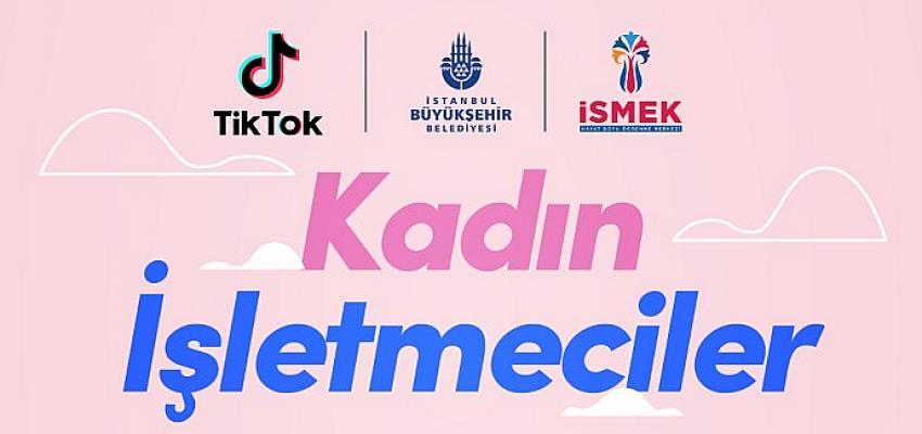 TikTok , İSMEK iş birliğiyle #Kadınişletmeciler kampanyasını başlattı