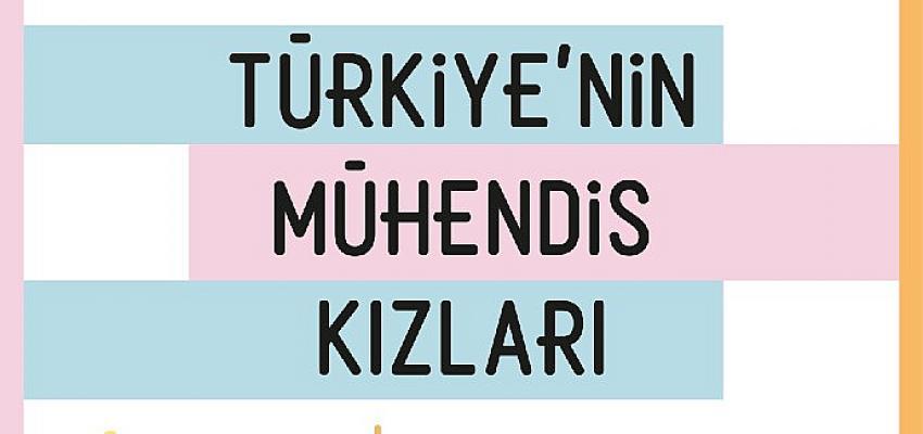 Türkiye'nin Mühendis Kızları projesi bu yıl 45 bin lise öğrencisine daha ulaşacak