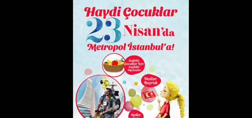 Alışveriş ve eğlencenin gözde noktası Metropol İstanbul, 23 Nisan Ulusal Egemenlik ve Çocuk Bayramı'nda miniklere bayram coşkusunu yaşatmak için hazır.