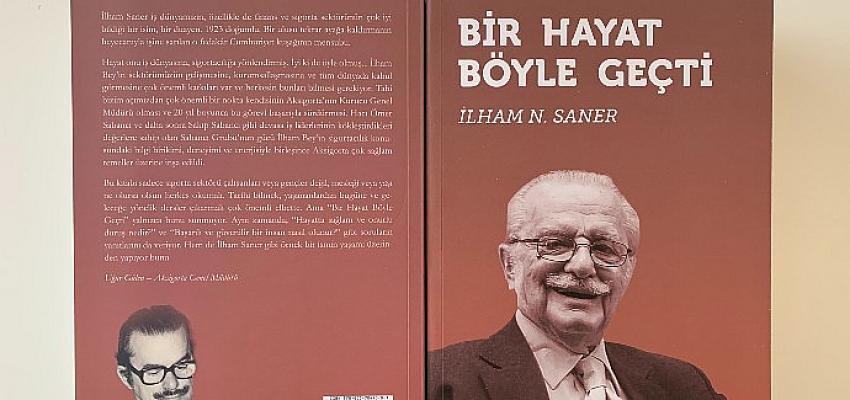Aksigorta'dan Sektöre ve Cumhuriyet Tarihine Işık Tutan Bir Kitap: 'Bir Hayat Böyle Geçti'