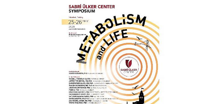 Dünyaca Ünlü Bilim İnsanları Mayıs Ayında Sabri Ülker Metabolizma ve Yaşam Sempozyumu'nda Buluşacak
