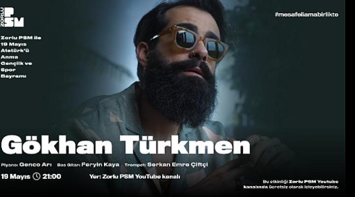 Gökhan Türkmen 19 Mayıs özel konseriyle Zorlu PSM Youtube kanalında!